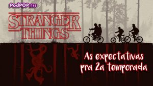 série Stranger Things 2 podcast sobre séries podcast Stranger Things Netflix série da Netflix original Netflix