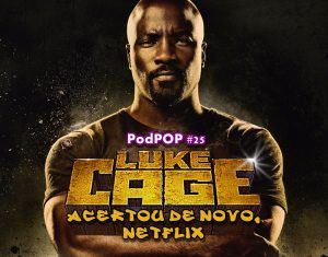 luke cage netflix série podpop podcast os defensores marvel