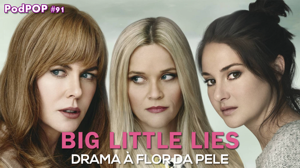 Big Little Lies série da HBO série premiada Emmy Globo de Ouro Original HBO séries seriado produção HBO produção original HBO Série Big Little Lies Meryl Streep Jean-Marc Vallée Reese Witherspoon Nicole Kidman Shailene Woodley Zoë Kravitz Laura Dern Alexander Skarsgård atriz premiada Big Little Lies 2 temporada Big Little Lies 2019 podcast sobre série PodPOP