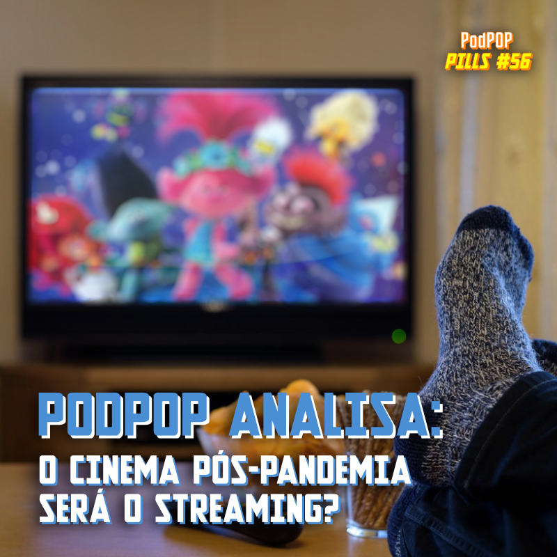 podcast cinema streaming pos pandemia covid trolls 2